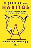 El poder de los hábitos: Por qué hacemos lo que hacemos en la vida y en el trabajo (Libro práctico)