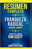Resumen Completo: Franqueza Radical (Radical Candor) - Basado En El Libro De Kim Scott | Resumen Escrito Por Libros Maestros