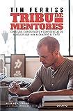 Tribu de mentores: Consejos, curiosidades y confidencias de aquellos que han alcanzado el éxito (Sin colección)