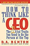 How To Think Like A Ceo: 22 Vital Traits you need to be the Top Person